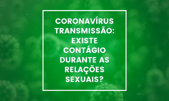 Coronavírus transmissão: existe contágio durante as relações sexuais?