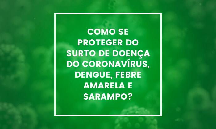 Como se proteger do surto de doença do coronavírus, dengue, febre amarela e sarampo?