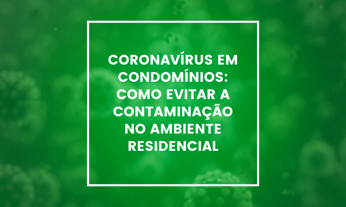 Coronavírus em condomínios: como evitar a contaminação no ambiente residencial