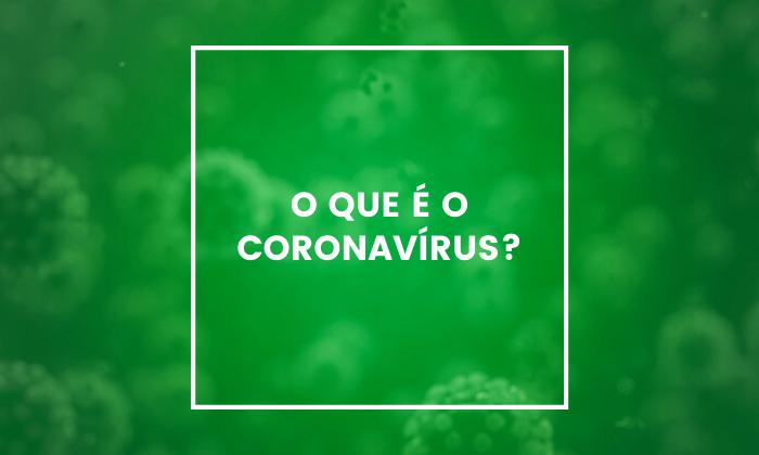 O que é o coronavírus?
