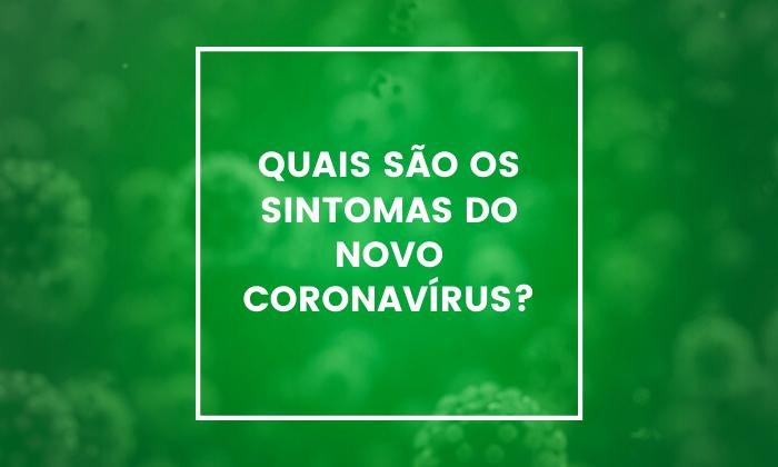 Quais são os sintomas do novo coronavírus?