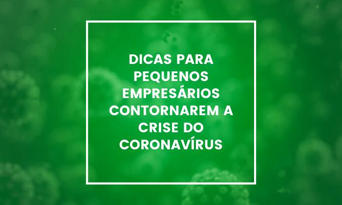 Dicas para pequenos empresários contornarem a crise do Coronavírus
