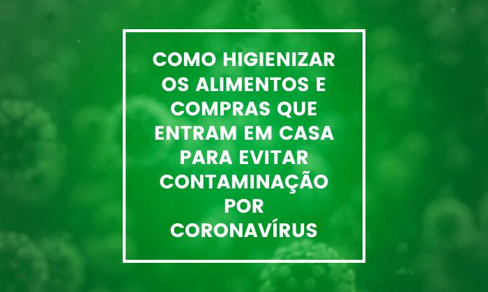 Como higienizar os alimentos e compras que entram em casa para evitar contaminação por Coronavírus