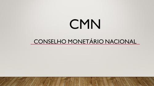 CMN – Conselho Monetário Nacional.