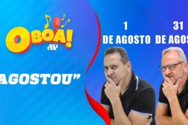 #AGOSTOU – O BOA! – 01/08/19