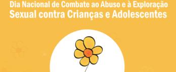 Por que 18 de maio é o Dia Nacional de Combate ao Abuso e à Exploração Sexual contra Crianças e Adolescentes?