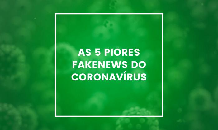 As 5 piores fake news Coronavírus