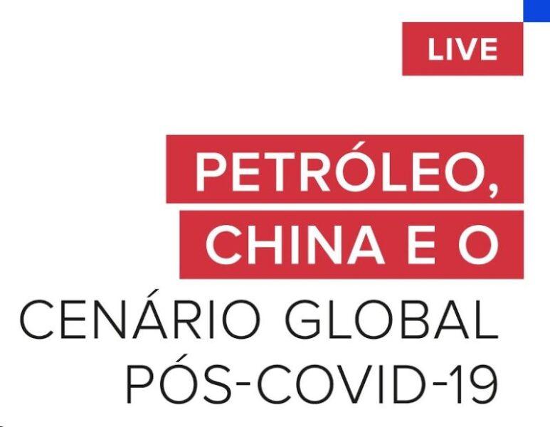 LIVE: Petróleo, China e o Cenário Global pós-Covid-19