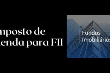 Imposto de Renda para Fundo Imobiliário – FII