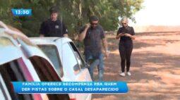 Família oferece recompensa para quem tiver pistas sobre o casal desaparecido