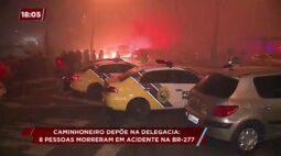 Caminhoneiro depõe na delegacia: oito pessoas morreram em acidente na BR-277