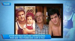 Ator Mateus Solano impressiona por ser tão parecido com o pai