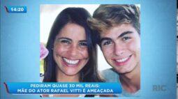 Mãe de ator Rafael Vitti é ameaçada; criminosos pediram quase 30 mil reais