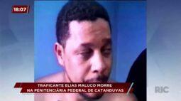 Traficante Elias Maluco morre na penitenciária federal de Catanduvas
