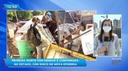 Primeira morte por dengue é confirmada no estado, com risco de nova epidemia