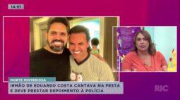 Irmão de Eduardo Costa cantava na festa em que Hilma morreu e deve prestar depoimento à polícia