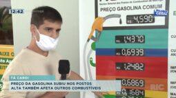 Preço da gasolina subiu nos postos e alta também afeta outros combustíveis
