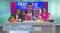"""Juntos desde a fazenda Tays e Biel lançam """"artigo 157"""" na Hora do Faro"""