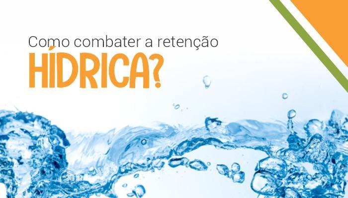 Como combater a retenção hídrica?