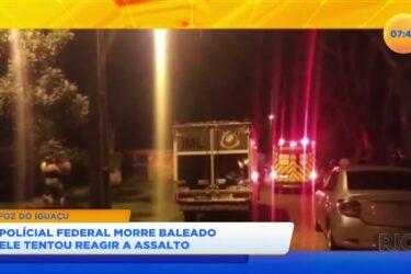 Policial Federal morre baleado ao reagir a um assalto em Foz do Iguaçu