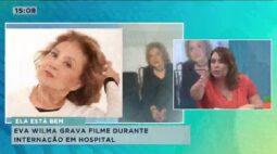 Eva Wilma grava filme durante internação em hospital