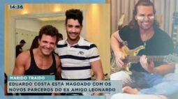 Eduardo Costa está magoado com os novos parceiros do ex-amigo Leonardo