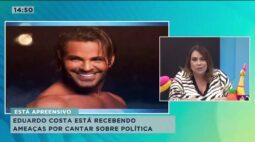 Eduardo Costa está recebendo ameaças por cantar sobre política