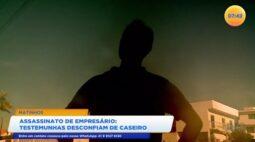 Assassinato de empresário: testemunhas desconfiam de caseiro