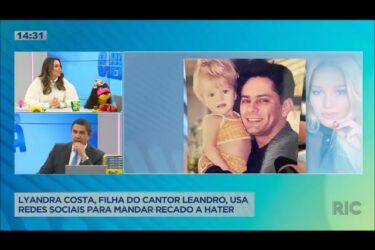 Lyandra Costa, filha do cantor Leandro, manda recado para hater