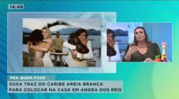 Xuxa traz do Caribe areia branca para colocar na casa em Angra dos Reis