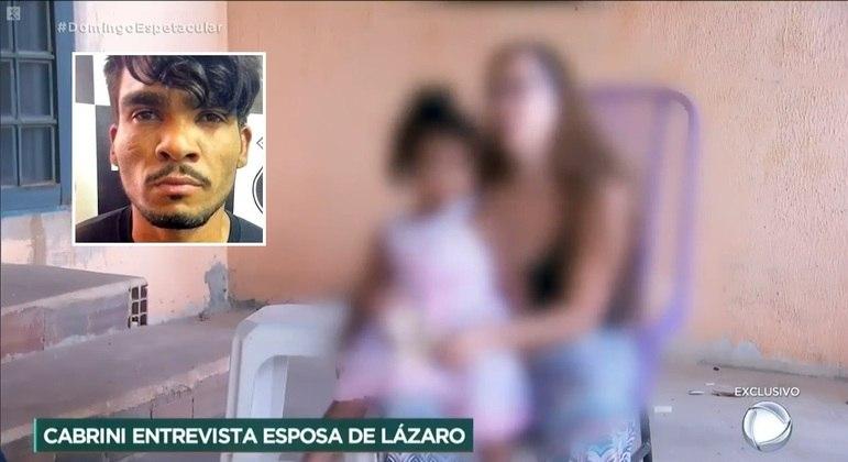 """""""Está ali para matar ou morrer"""", diz esposa de Lázaro em entrevista exclusiva"""