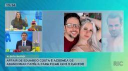 Nova affair de Eduardo Costa abandona família para ficar com cantor