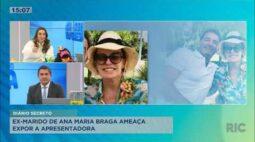 Ex-marido de Ana Maria Braga ameaça expor a apresentadora