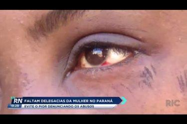 Faltam delegacias da mulher no Paraná; evite o pior denunciando abusos