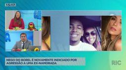 Nego do Borel é novamente indiciado por agressão a uma ex-namorada