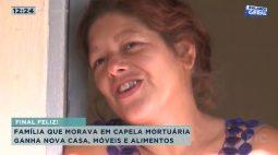 Família que morava em capela mortuária ganha nova casa, móveis e alimentos