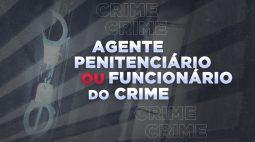 Agente penitenciário é suspeito de receber dinheiro para ajudar presos perigosos