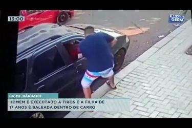 Homem é executado a tiros e a filha de 17 anos é baleada dentro do carro