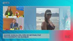 Nadine Gonçalves, mãe de Neymar, faz procedimento no bumbum