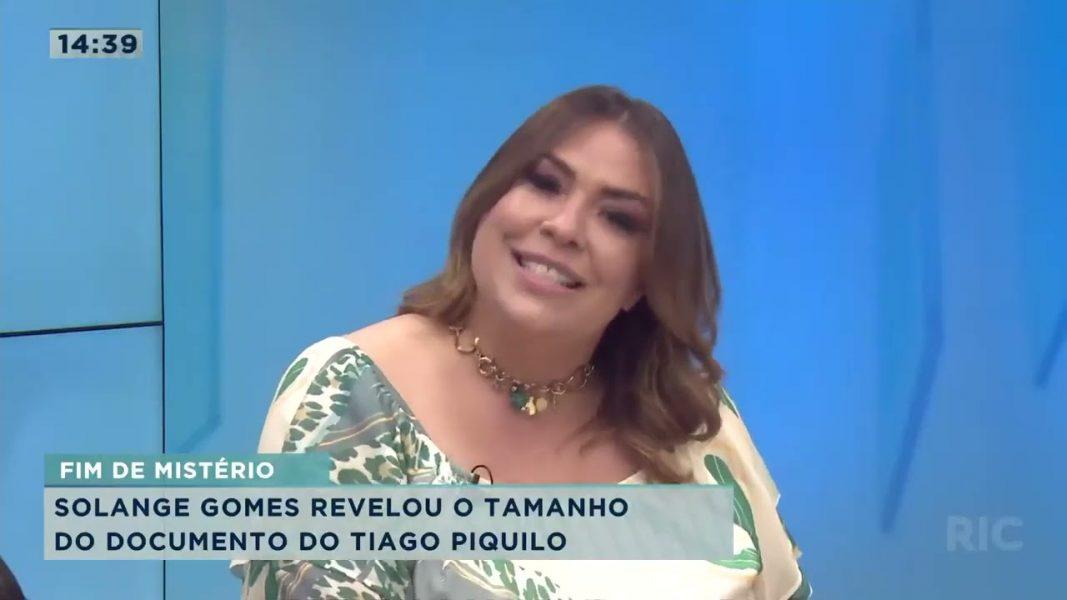 Solange Gomes revelou o tamanho do documento do Tiago Piquilo