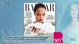 Rihanna revela que foi estranho receber o título de cantora mais rica do mundo