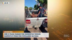 Mãe e filha passam por momentos de terror: suspeito é pego por populares na fuga